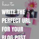 How To Write The Perfect URL For Blog Posts