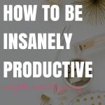 How to Be Insanely Productive and Get More Out of Your Day