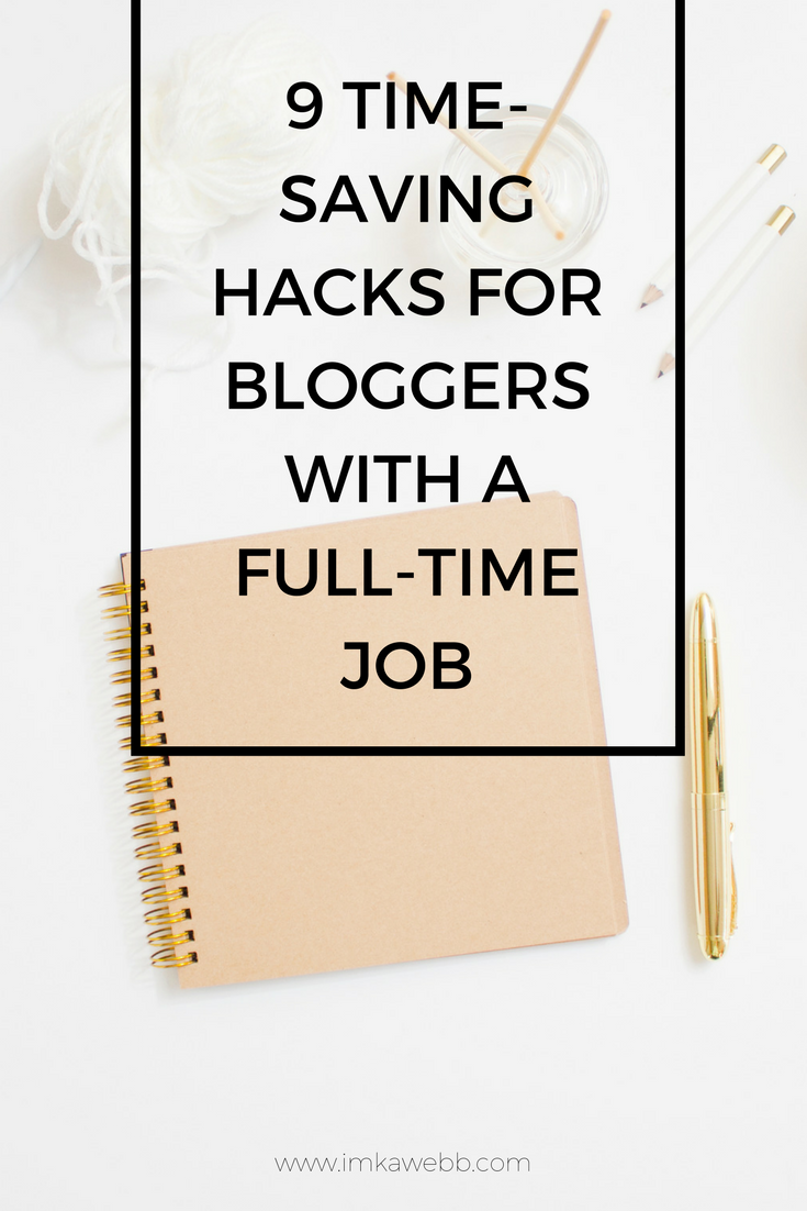 9 time-saving hacks for bloggers with a full time job. Yes, you can make it work. Juggle your 9-5 and your blog with these helpful tips.