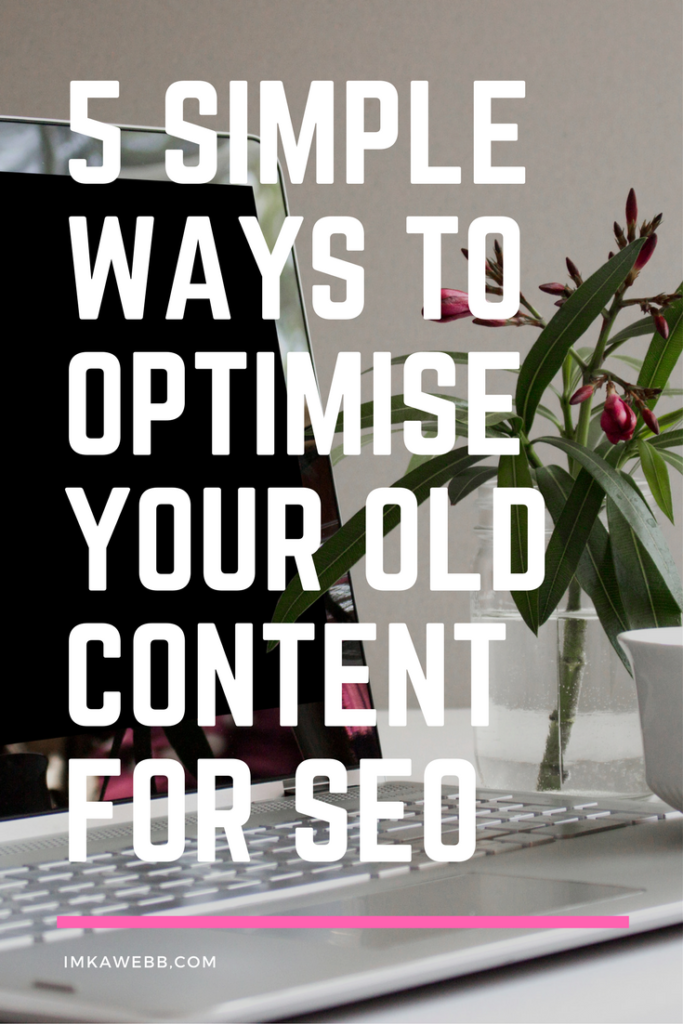 5 Simple ways to optimise your old content for SEO