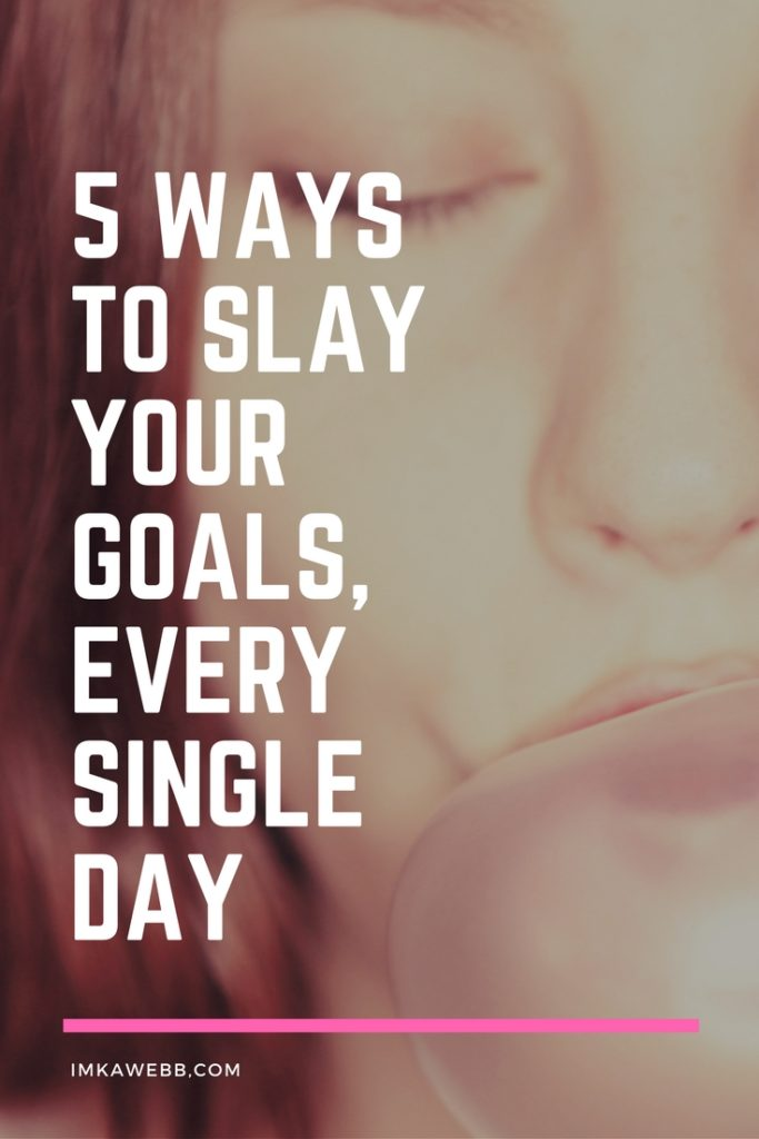 5 Ways to slay your goals